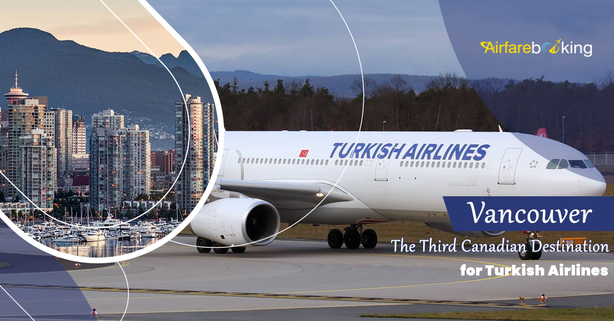 Vancouver Becomes the Third Canadian Destination for Turkish Airlines